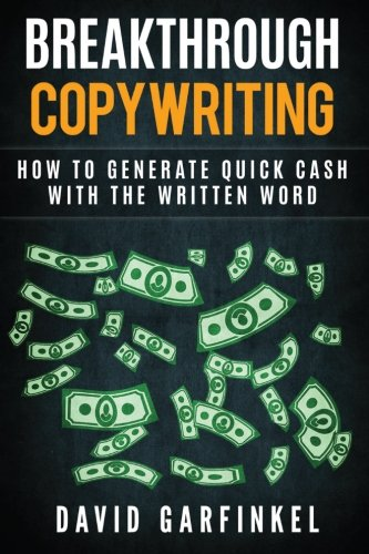 Breakthrough Copywriting: How to Generate Quick Cash with the Written Word von CreateSpace Independent Publishing Platform