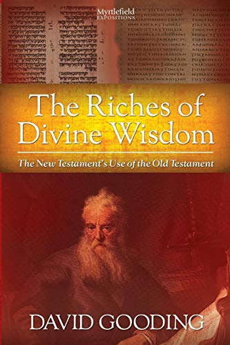 The Riches of Divine Wisdom: The New Testament's Use of the Old Testament (Myrtlefield Expositions) von Myrtlefield House