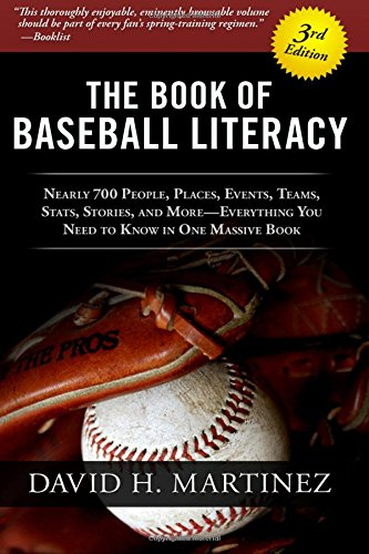 The Book of Baseball Literacy: 3rd Edition: Nearly 700 People, Places, Events, Teams, Stats, and Stories—Everything You Need to Know in One Massive Book von David H. Martinez Books