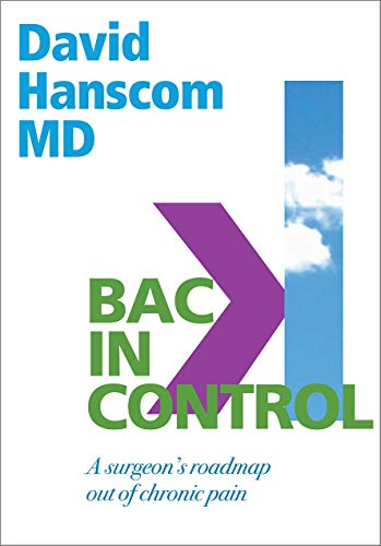 Back in Control: A Surgeon S Roadmap Out of Chronic Pain, 2nd Edition