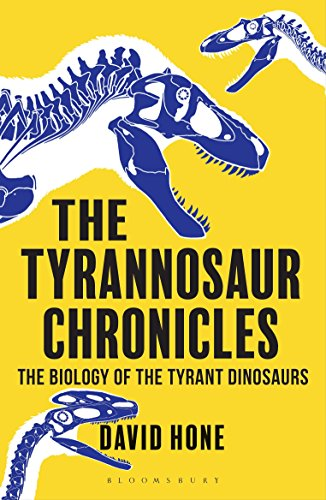 The Tyrannosaur Chronicles: The Biology of the Tyrant Dinosaurs (Bloomsbury Sigma) von Bloomsbury SIGMA