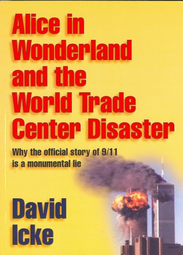 Icke, D: Alice in Wonderland and the World Trade Center Disa: Why the Official Story of 9/11 Is a Monumental Lie von Bridge of Love Publications