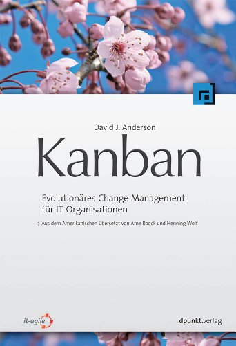 Kanban: Evolutionäres Change Management für IT-Organisationen von Dpunkt