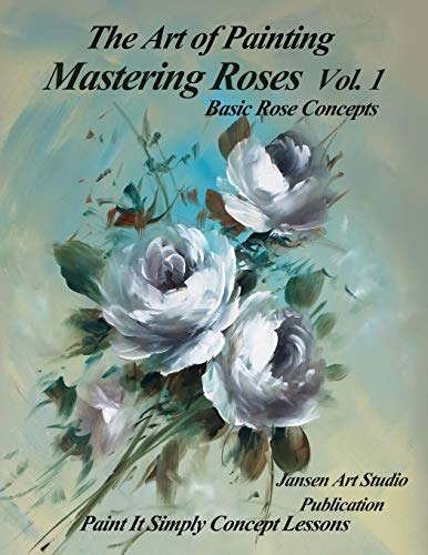 Mastering Roses Volume 1: Basic Rose Concepts
