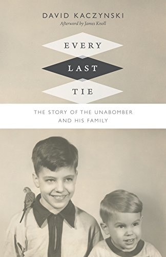 Every Last Tie: The Story of the Unabomber and His Family