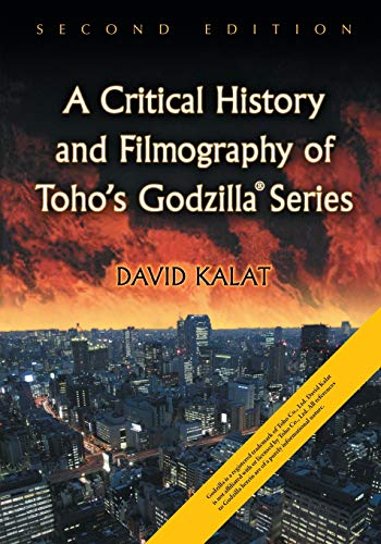 A Critical History and Filmography of Toho's Godzilla Series, 2D Ed