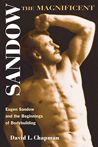 Sandow the Magnificent: Eugen Sandow and the Beginnings of Bodybuilding (Sport And Society) von Combined Academic Publ.