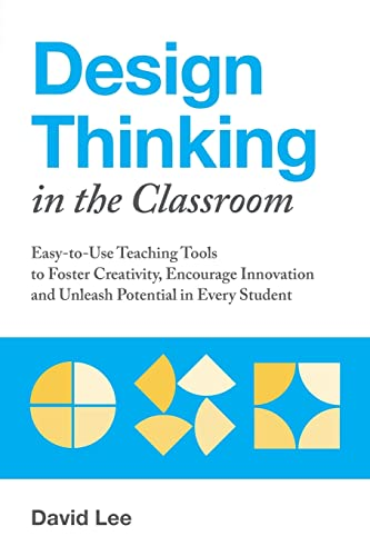 Design Thinking in the Classroom: Easy-to-Use Teaching Tools to Foster Creativity, Encourage Innovation, and Unleash Potential in Every Student von Ulysses Press
