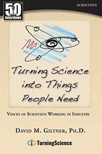 Turning Science into Things People Need: Voices of Scientists Working in Industry von Wise Media Group