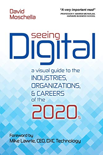 Seeing Digital: A Visual Guide to the Industries, Organizations, and Careers of the 2020s von DXC Technology