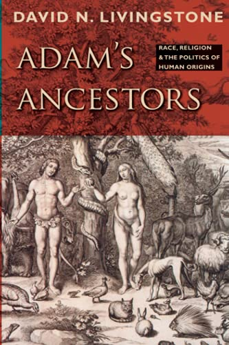 Adam's Ancestors: Race, Religion, and the Politics of Human Origins (Medicine, Science, and Religion in Historical Context) von The Johns Hopkins University Press
