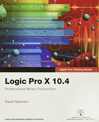 Logic Pro X 10.4 - Apple Pro Training Series: Professional Music Production von Pearson Education (US)