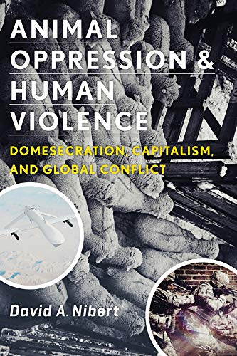 Animal Oppression and Human Violence (Critical Perspectives on Animals: Theory, Culture, Science, and Law)