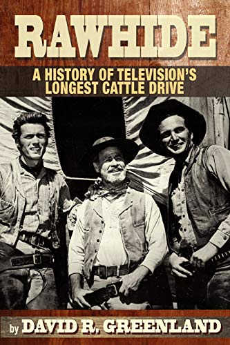 Rawhide - A History of Television's Longest Cattle Drive von BearManor Media