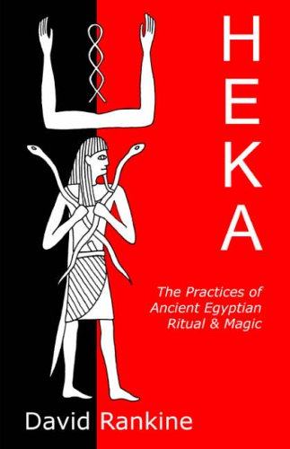 Heka: The Practices of Ancient Egyptian Ritual and Magic: The Practices of Ancient Egyptian Ritual and Magic - An Exploration of the Beliefs, ... a Historical and Modern Practical Perspective