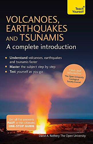Volcanoes, Earthquakes and Tsunamis: A Complete Introduction: Teach Yourself von Teach Yourself