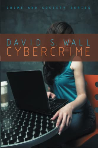 Cybercrime: The Transformation of Crime in the Information Age (Crime And Society)