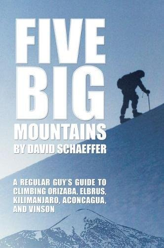 Five Big Mountains: A Regular Guy's Guide to Climbing Orizaba, Elbrus, Kilimanjaro, Aconcagua, and Vinson von MERCER UNIV PR