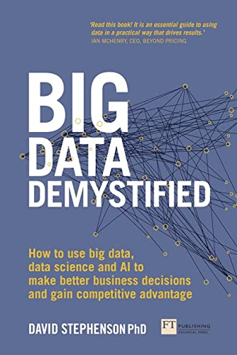 Big Data Demystified: How to Use Big Data, Data Science and AI to Make Better Business Decisions and Gain Competitive Advantage von FT Press