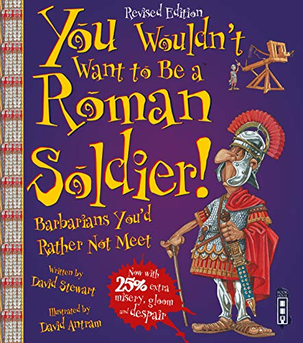 Stewart, D: You Wouldn't Want To Be A Roman Soldier! von You Wouldn't Want to Be