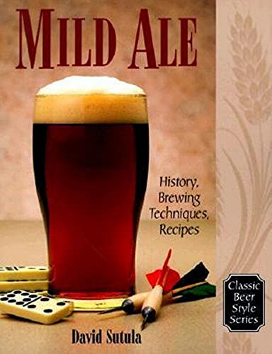 Mild Ale: History and Brewing Techniques, Recipes: History, Brewing Techniques, Recipes (Classic Beer Style Series, 15) von Classic Beer Style