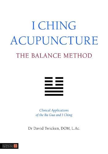 I Ching Acupuncture - the Balance Method: Clinical Applications of the Ba Gua and I Ching von Jessica Kingsley Pub
