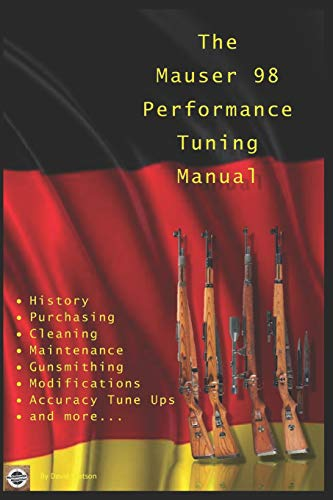 The Mauser 98 Performance Tuning Manual: Gunsmithing tips for modifying your Mauser 98 rifle von Independently published