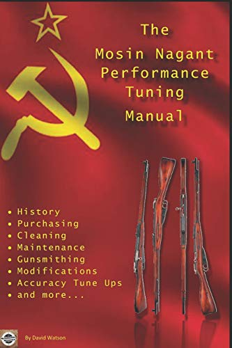 The Mosin Nagant Performance Tuning Handbook: Gunsmithing tips for modifying your Mosin Nagant rifle von Independently published