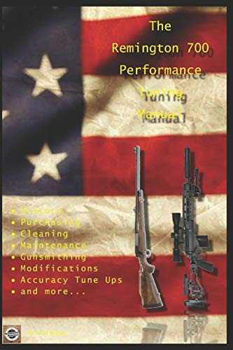 The Remington 700 Performance Tuning Manual: Gunsmithing tips for modifying your Remington 700 rifles von Independently published