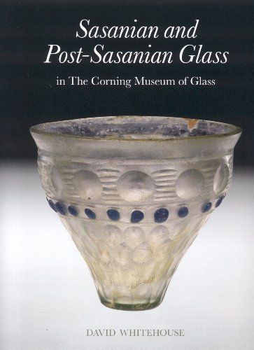 Sasanian And Post-sasanian Glass in the Corning Museum of Glass (Corning Museum of Glass Catalog) von Corning Museum of Glass Inc.,U.S.