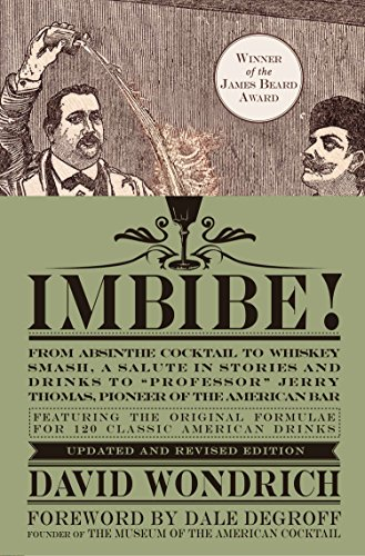 "Imbibe! Updated and Revised Edition: From Absinthe Cocktail to Whiskey Smash, a Salute in Stories and Drinks to ""Professor"" Jerry Thomas, Pioneer of the American Bar von Tarcherperigee"