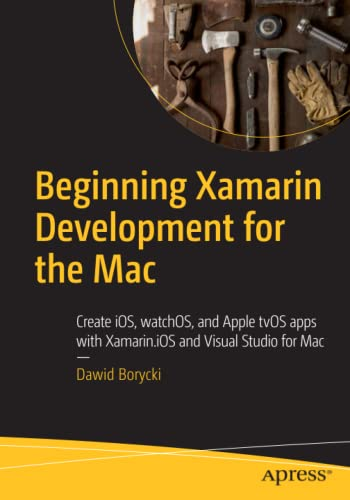 Beginning Xamarin Development for the Mac: Create iOS, watchOS, and Apple tvOS apps with Xamarin.iOS and Visual Studio for Mac von Apress