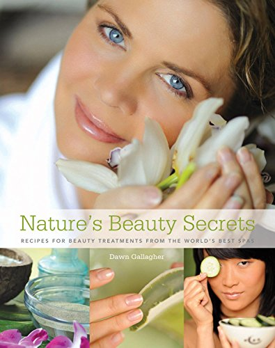Nature's Beauty Secrets: Recipes for Beauty Treatments from the World's Best Spas von Rizzoli Universe Promotional Books