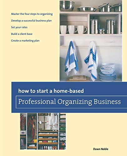 How to Start a Home-based Professional Organizing Business, Second Edition (Home-Based Business Series)