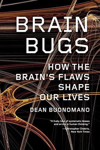 Brain Bugs: How the Brain's Flaws Shape Our Lives von W. W. Norton & Company