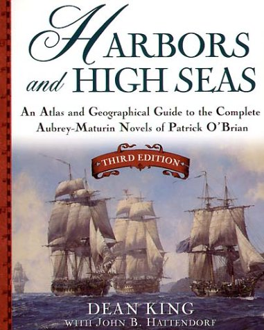 Harbors and High Seas: An Atlas and Georgraphical Guide to the Complete Aubrey-Maturin Novels of Patrick O'Brian, Third Edition: Map Book and ... the Aubrey/Maturin Novels of Patrick O'Brian von HENRY HOLT