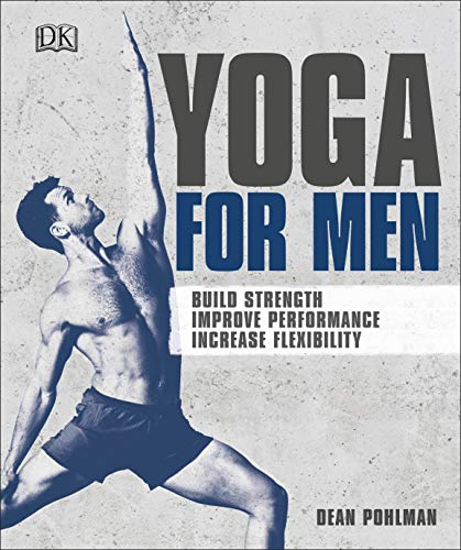 Yoga For Men: Build Strength, Improve Performance, Increase Flexibility von Dorling Kindersley Ltd.