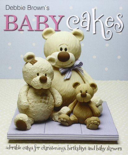 Debbie Brown's Baby Cakes: Adorable Cakes for Christenings, Birthdays and Baby Showers von B Dutton Publishing