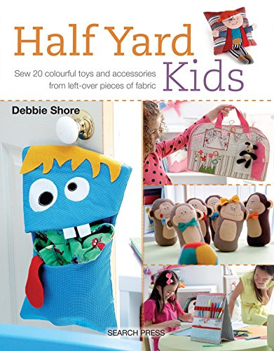 Half Yard Kids: Sew 20 colourful toys and accessories from left-over pieces of fabric von Unbekannt