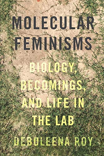 Molecular Feminisms: Biology, Becomings, and Life in the Lab (Feminist Technosciences) von University of Washington Press