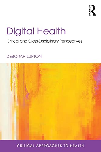 Digital Health: Critical and Cross-Disciplinary Perspectives (Critical Approaches to Health)