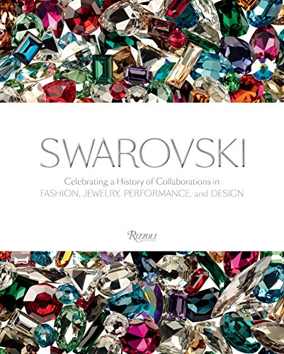 Swarovski: Celebrating a History of Collaborations in Fashion, Jewelry, Performance, and Design von Rizzoli