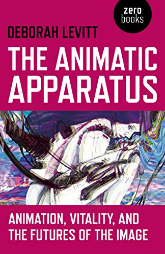 Animatic Apparatus, The: Animation, Vitality, and the Futures of the Image von John Hunt Publishing