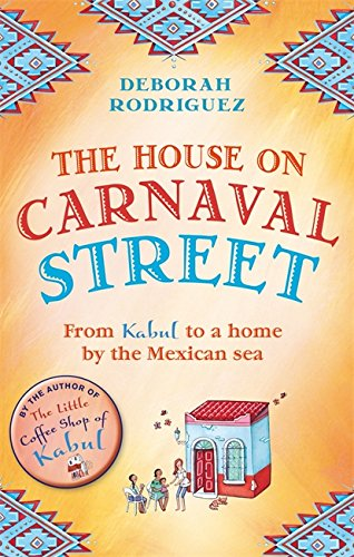 The House on Carnaval Street: From Kabul to a Home by the Mexican Sea von Little, Brown Book Group