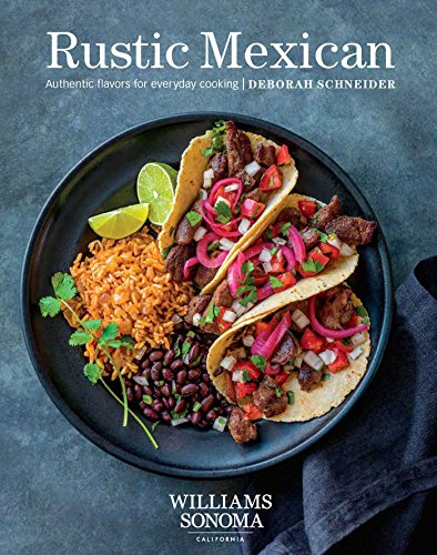 Rustic Mexican: Authentic Flavors for Everyday Cooking von Weldon Owen