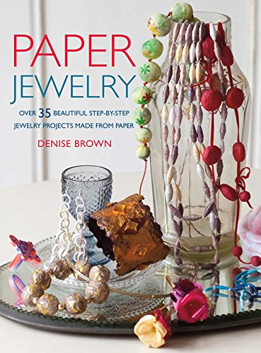 Paper Jewelry: Over 35 Beautiful Step-by-Step Jewelry Projects Made from Paper von Ryland, Peters & Small Ltd