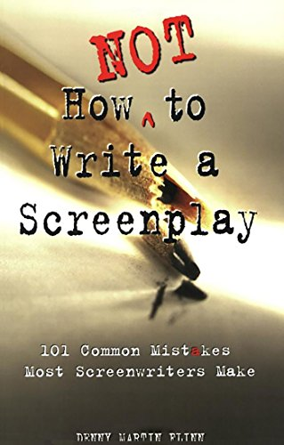 How Not to Write a Screenplay: 101 Common Mistakes Most Screenwriters Make