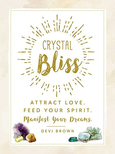 Crystal Bliss: Attract Love. Feed Your Spirit. Manifest Your Dreams. von Adams Media