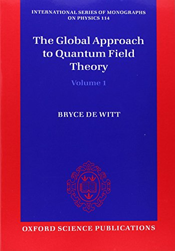 The Global Approach to Quantum Field Theory (International Series of Monographs on Physics, Band 114) von Oxford University Press, USA
