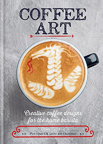 Coffee Art: Creative Coffee Designs for the Home Barista von Cassell